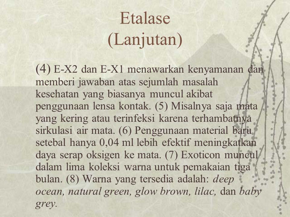 Etalase (Lanjutan) (4) E-X2 dan E-X1 menawarkan kenyamanan dan memberi jawaban atas sejumlah masalah kesehatan yang biasanya muncul akibat penggunaan lensa kontak.