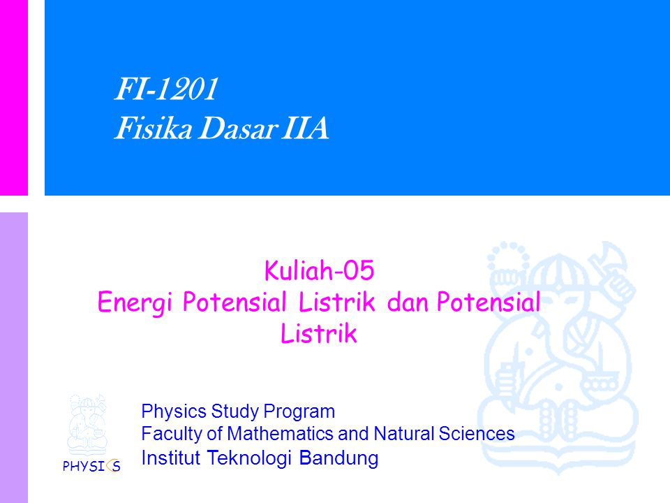 Physics Study Program - FMIPA | Institut Teknologi Bandung PHYSI S Energi Potensial Energy dari 3 muatan Q2Q1Q3 Energy when we bring in Q2 Now bring in Q3 So finally we find