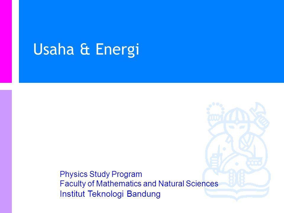 Physics Study Program - FMIPA | Institut Teknologi Bandung PHYSI S Cakupan materi Usaha dan energi Energi potensial listrik Potensial listrik Garis-ga