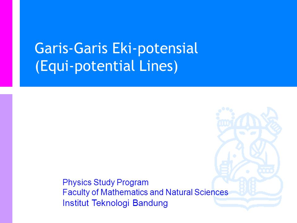 Physics Study Program - FMIPA | Institut Teknologi Bandung PHYSI S Mencari Medan E dari potensial What is the electric field at (3m, 2m) for the follo