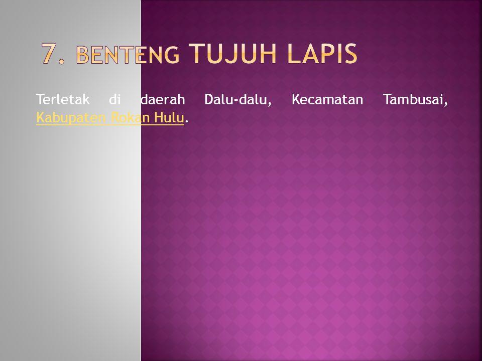 Terletak di daerah Dalu-dalu, Kecamatan Tambusai, Kabupaten Rokan Hulu. Kabupaten Rokan Hulu