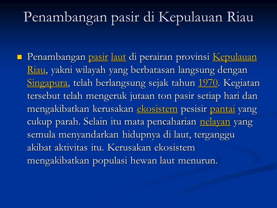 Penambangan pasir di Kepulauan Riau Penambangan pasir laut di perairan provinsi Kepulauan Riau, yakni wilayah yang berbatasan langsung dengan Singapur