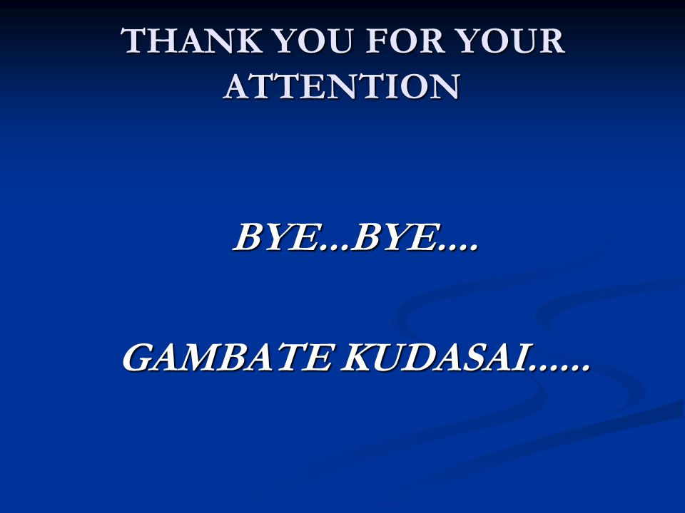 THANK YOU FOR YOUR ATTENTION BYE...BYE.... GAMBATE KUDASAI......