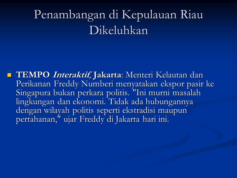 Penambangan di Kepulauan Riau Dikeluhkan TEMPO Interaktif, Jakarta: Menteri Kelautan dan Perikanan Freddy Numberi menyatakan ekspor pasir ke Singapura
