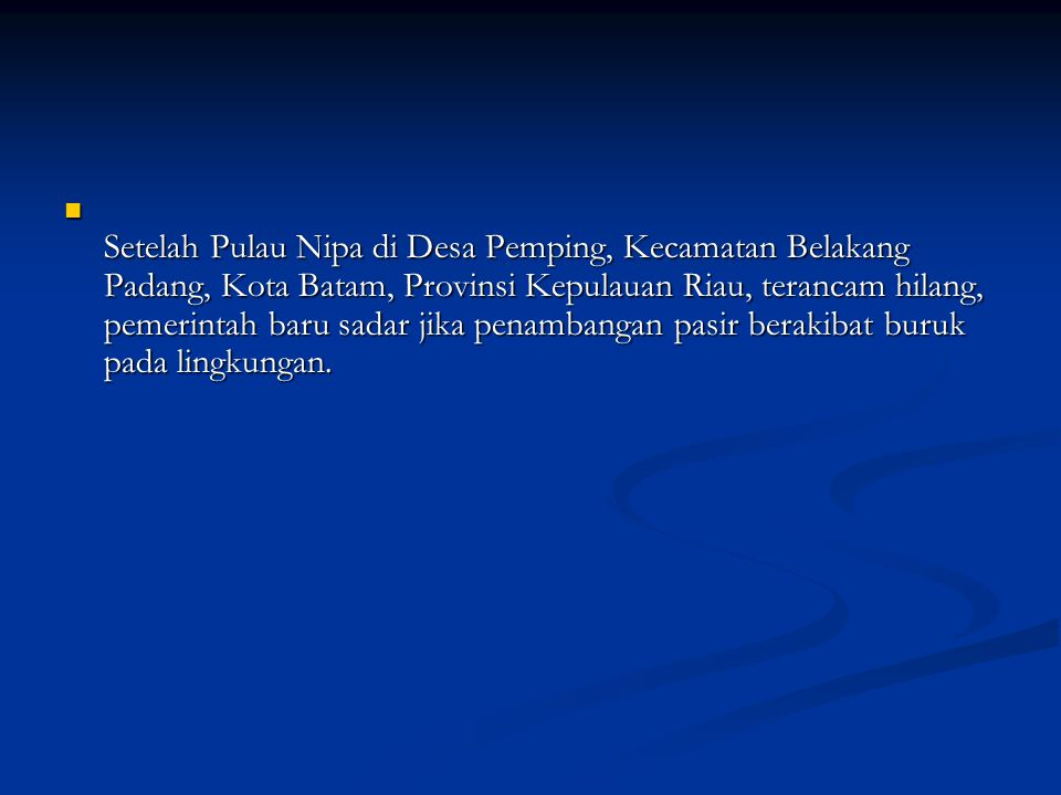 Setelah Pulau Nipa di Desa Pemping, Kecamatan Belakang Padang, Kota Batam, Provinsi Kepulauan Riau, terancam hilang, pemerintah baru sadar jika penamb
