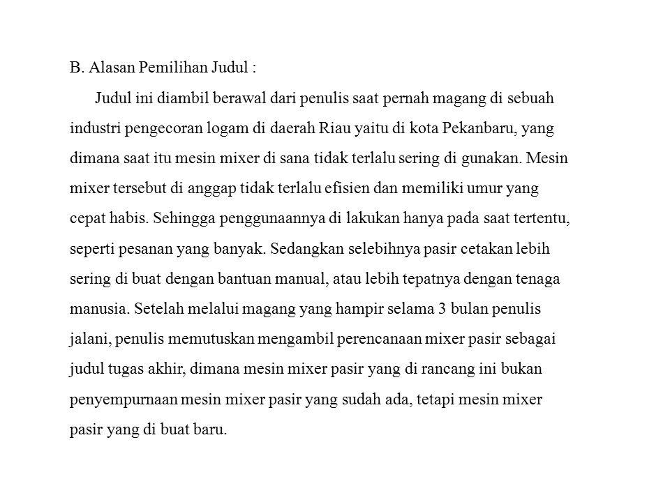 B. Alasan Pemilihan Judul : Judul ini diambil berawal dari penulis saat pernah magang di sebuah industri pengecoran logam di daerah Riau yaitu di kota