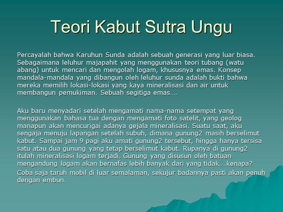 Teori Kabut Sutra Ungu Percayalah bahwa Karuhun Sunda adalah sebuah generasi yang luar biasa. Sebagaimana leluhur majapahit yang menggunakan teori tub