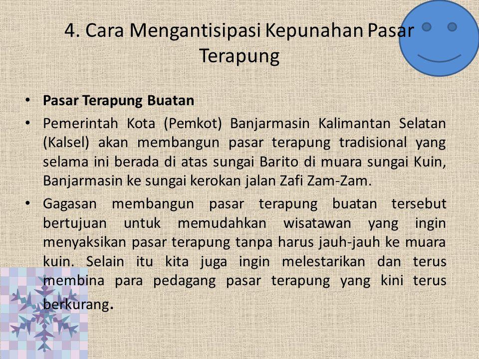 4. Cara Mengantisipasi Kepunahan Pasar Terapung Pasar Terapung Buatan Pemerintah Kota (Pemkot) Banjarmasin Kalimantan Selatan (Kalsel) akan membangun