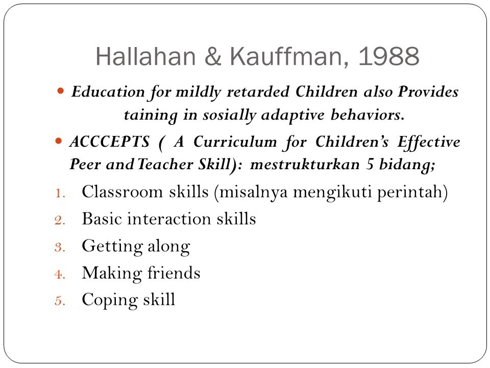 Pendidikan Tunagrahita Ringan Pra-sekolah Hallahan, (1988) The prescholl period is also a good time to begin to involve parents in the education of their children.