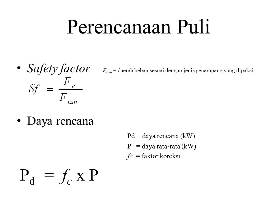 Perencanaan Puli Safety factor F izin = daerah beban sesuai dengan jenis penampang yang dipakai Daya rencana Pd = daya rencana (kW) P = daya rata-rata (kW) fc = faktor koreksi P d = f c x P
