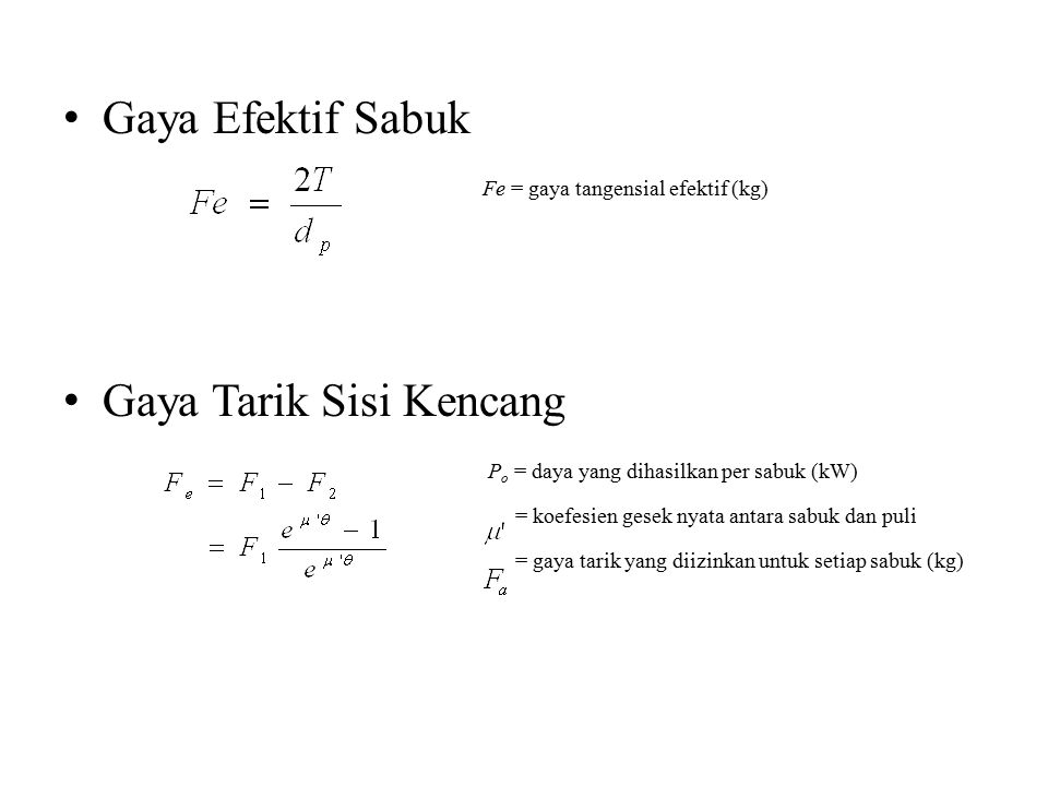 Gaya Efektif Sabuk Fe = gaya tangensial efektif (kg) Gaya Tarik Sisi Kencang P o = daya yang dihasilkan per sabuk (kW) = koefesien gesek nyata antara sabuk dan puli = gaya tarik yang diizinkan untuk setiap sabuk (kg)