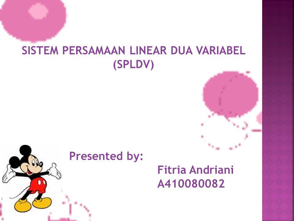 SISTEM PERSAMAAN LINEAR DUA VARIABEL (SPLDV) Presented by: Fitria Andriani A410080082