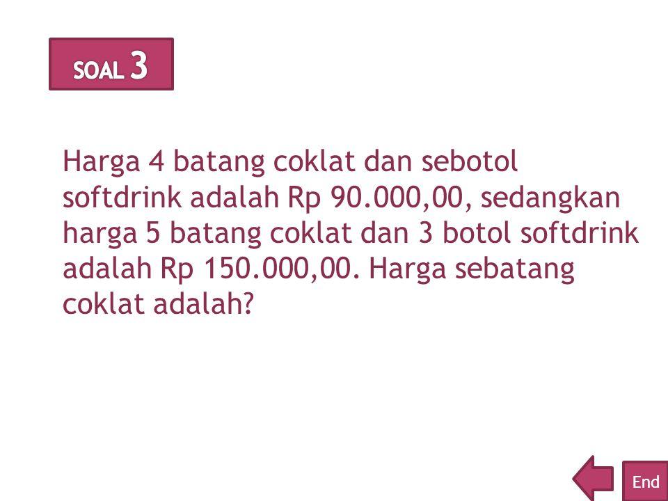 Harga 4 batang coklat dan sebotol softdrink adalah Rp 90.000,00, sedangkan harga 5 batang coklat dan 3 botol softdrink adalah Rp 150.000,00.