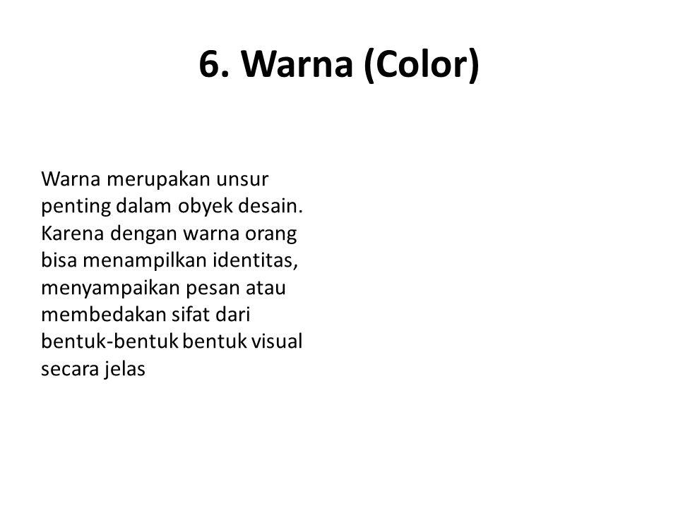 6.Warna (Color) Warna merupakan unsur penting dalam obyek desain.