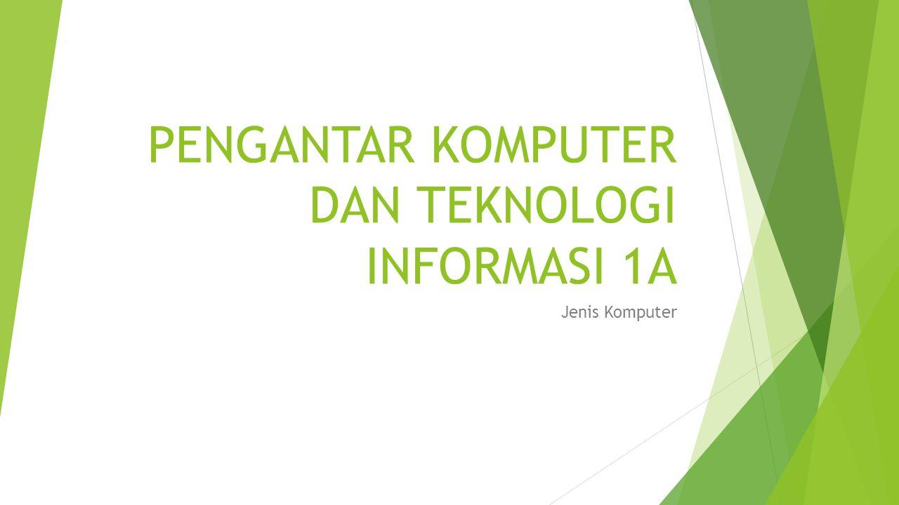 PENGANTAR KOMPUTER DAN TEKNOLOGI INFORMASI 1A Jenis Komputer