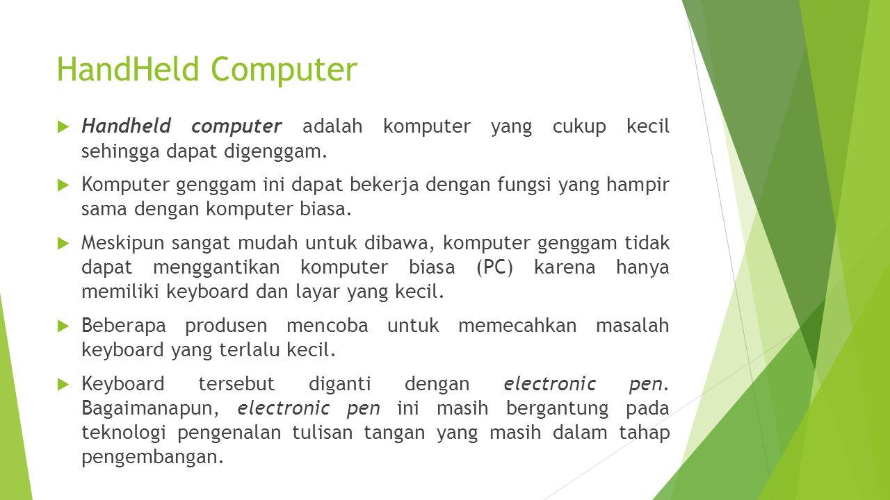 HandHeld Computer  Handheld computer adalah komputer yang cukup kecil sehingga dapat digenggam.  Komputer genggam ini dapat bekerja dengan fungsi ya