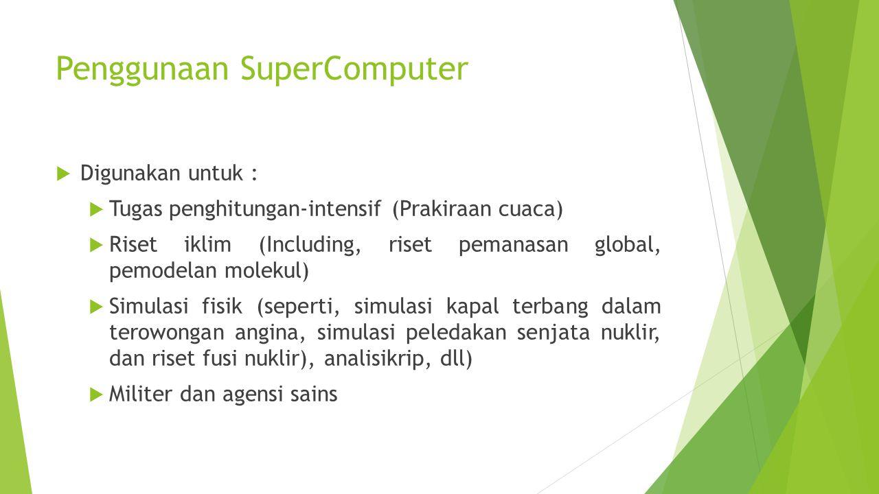 Penggunaan SuperComputer  Digunakan untuk :  Tugas penghitungan-intensif (Prakiraan cuaca)  Riset iklim (Including, riset pemanasan global, pemodel