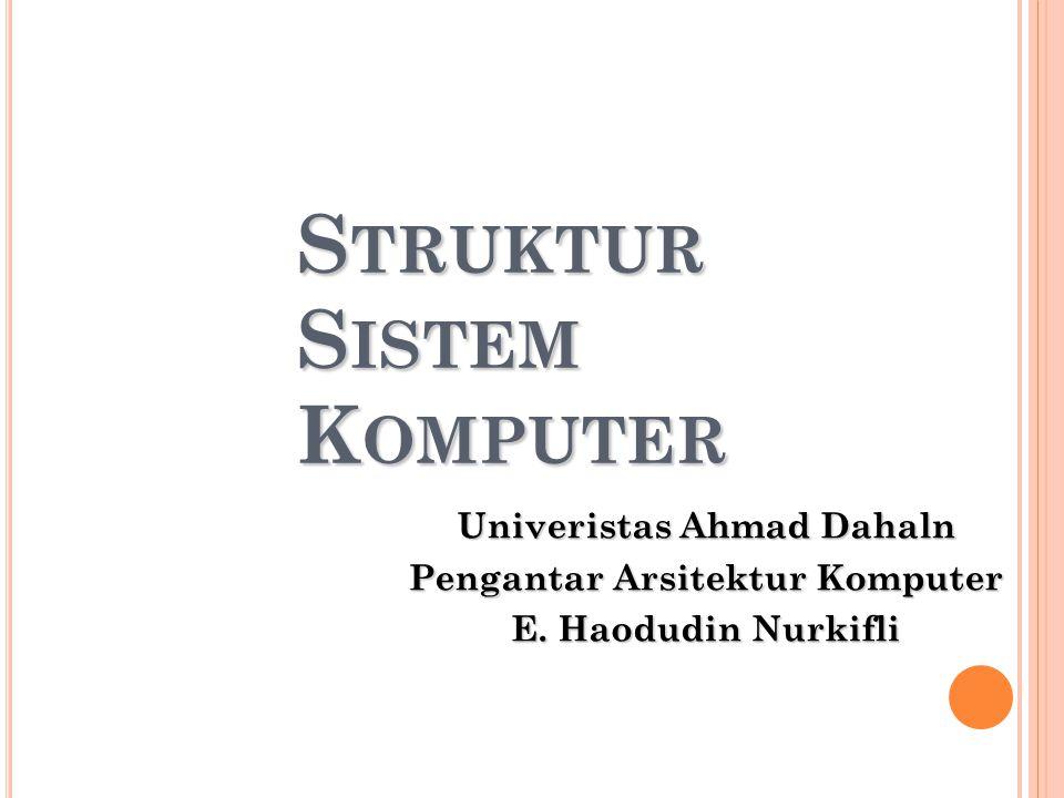 S TRUKTUR S ISTEM K OMPUTER Univeristas Ahmad Dahaln Pengantar Arsitektur Komputer E.