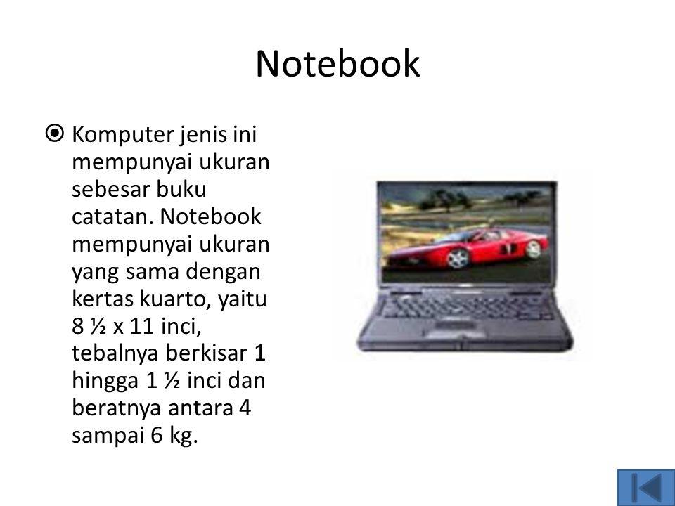 Portabel  Komputer portabel memiliki ukuran sedikit lebih kecil dari desktop, karena bagian- bagiannya dapat dirangkai menjadi satu kotak saja, sehin
