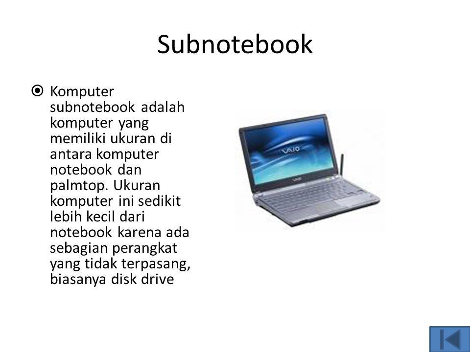 Notebook  Komputer jenis ini mempunyai ukuran sebesar buku catatan. Notebook mempunyai ukuran yang sama dengan kertas kuarto, yaitu 8 ½ x 11 inci, te