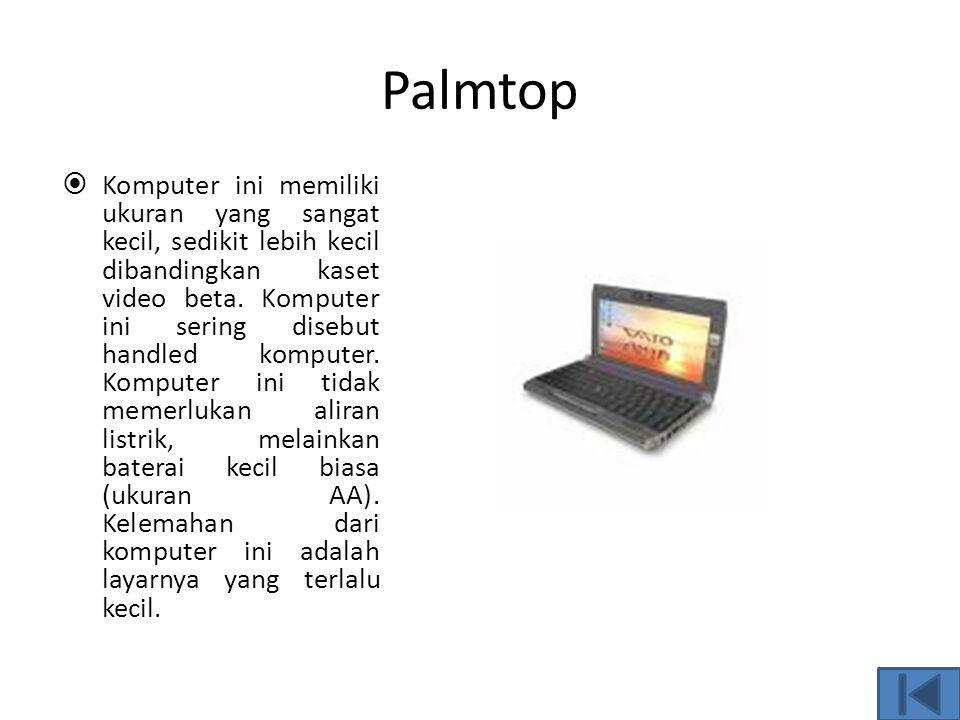 Subnotebook  Komputer subnotebook adalah komputer yang memiliki ukuran di antara komputer notebook dan palmtop. Ukuran komputer ini sedikit lebih kec