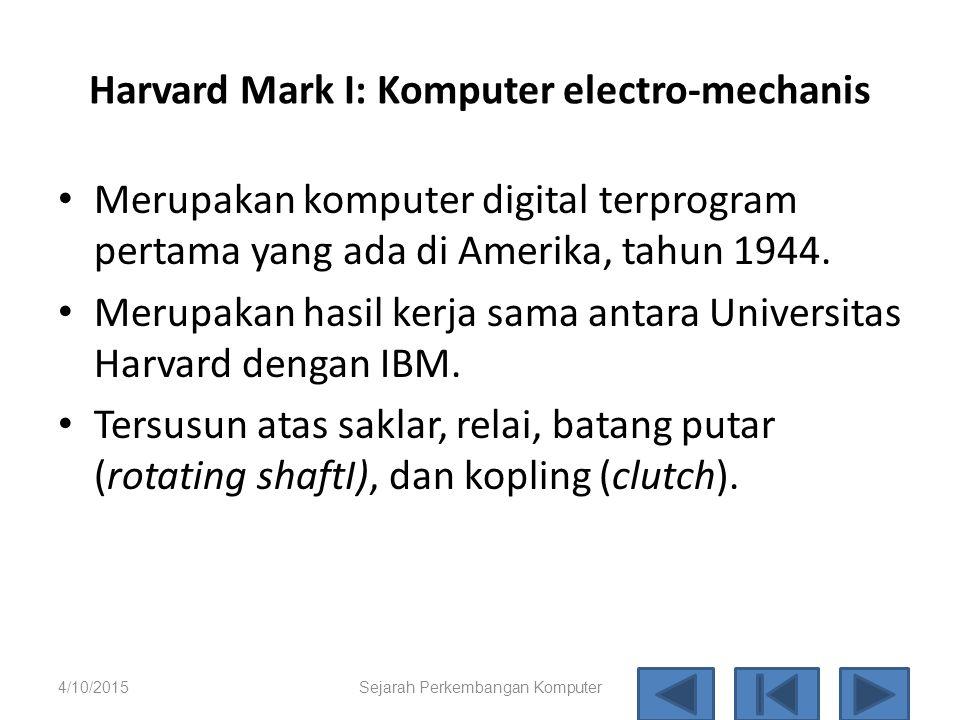 Harvard Mark I: Komputer electro-mechanis 4/10/2015 Sejarah Perkem bangan Komput er 25