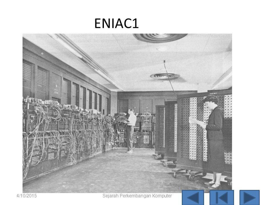 Mauchly and Eckert Ilmuwan dari UniversitasPennsylvania, merancang dan mengembangkan Electronic Numerical Integrator and Computer (ENIAC) tahun 1945,