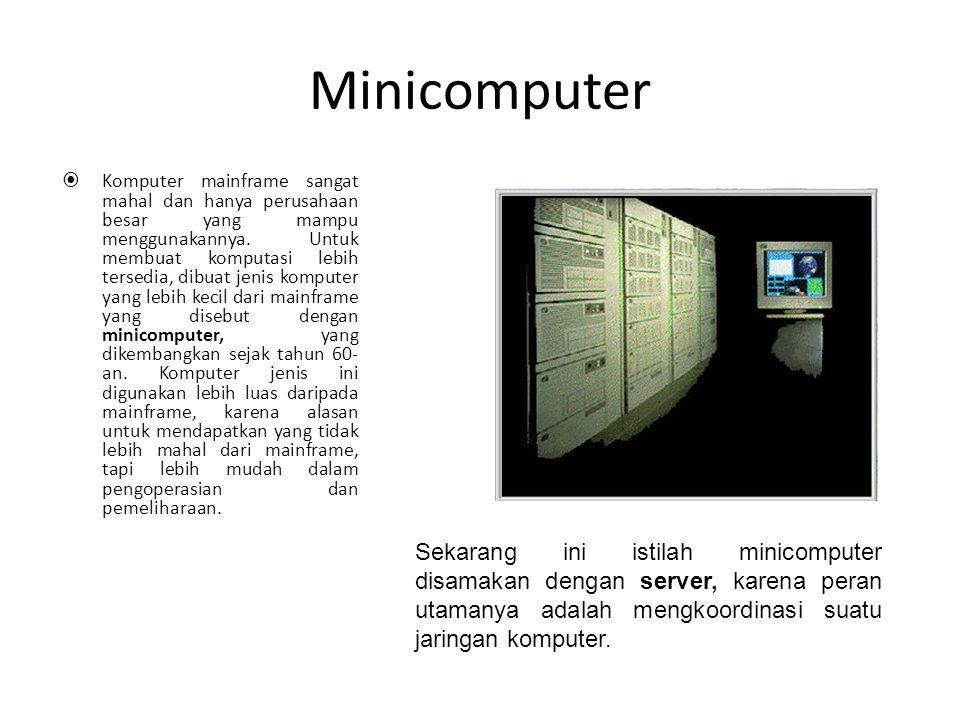 Mainframe  Komputer yang pertama kali digunakan dalam suatu perusahaan besar disebut mainframe. Merupakan suatu jenis komputer yangsangat besar dan m