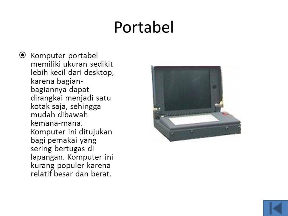 Desktop  Dekstop mempunyai ukuran sedikit lebih kecil dari tower, tetapi biasanya diletakkan di atas meja. Komputer ini yang paling banyak dipakai ka