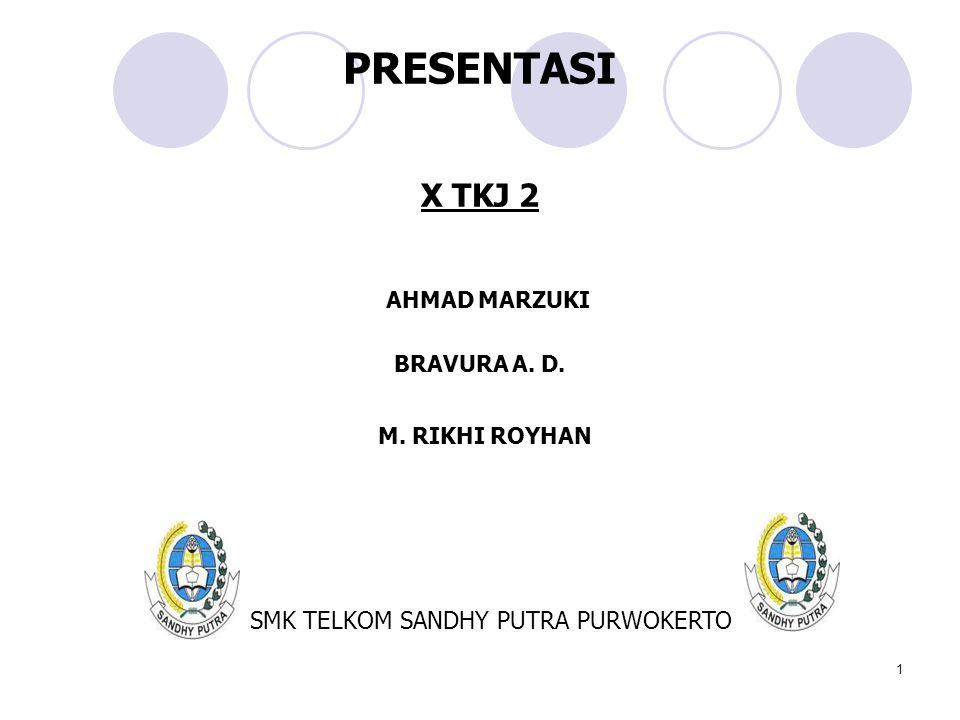 1 PRESENTASI X TKJ 2 AHMAD MARZUKI BRAVURA A. D. M. RIKHI ROYHAN SMK TELKOM SANDHY PUTRA PURWOKERTO