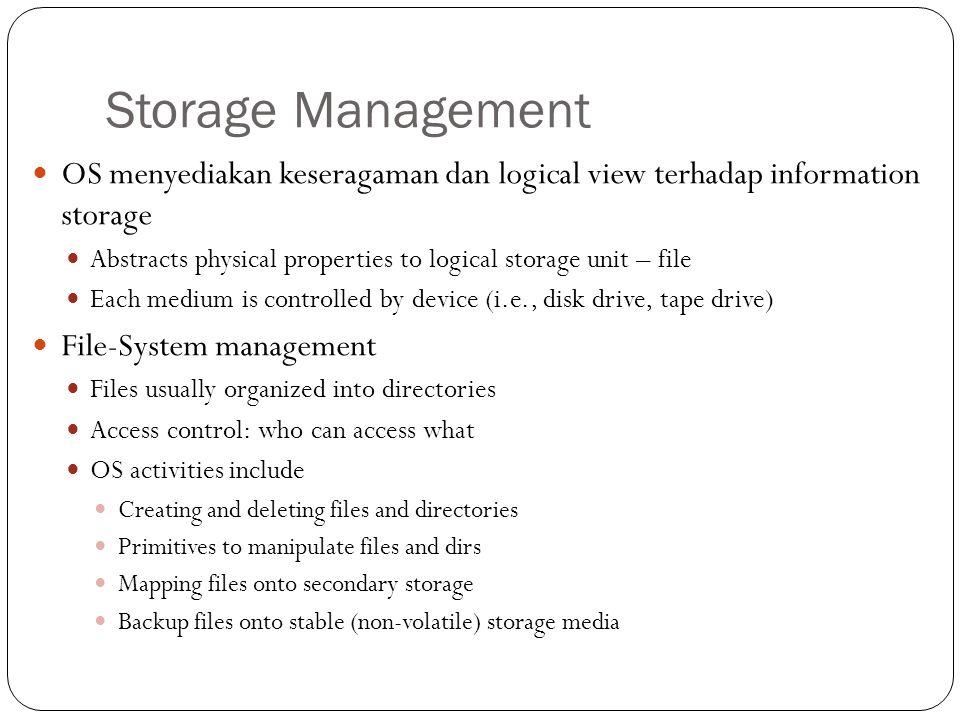 Storage Management OS menyediakan keseragaman dan logical view terhadap information storage Abstracts physical properties to logical storage unit – fi