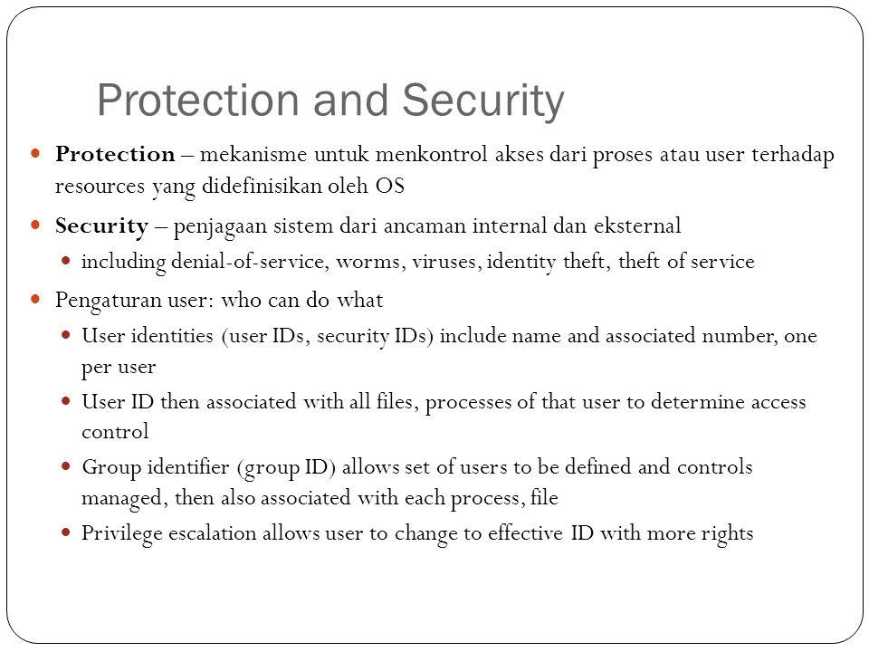 Protection and Security Protection – mekanisme untuk menkontrol akses dari proses atau user terhadap resources yang didefinisikan oleh OS Security – p