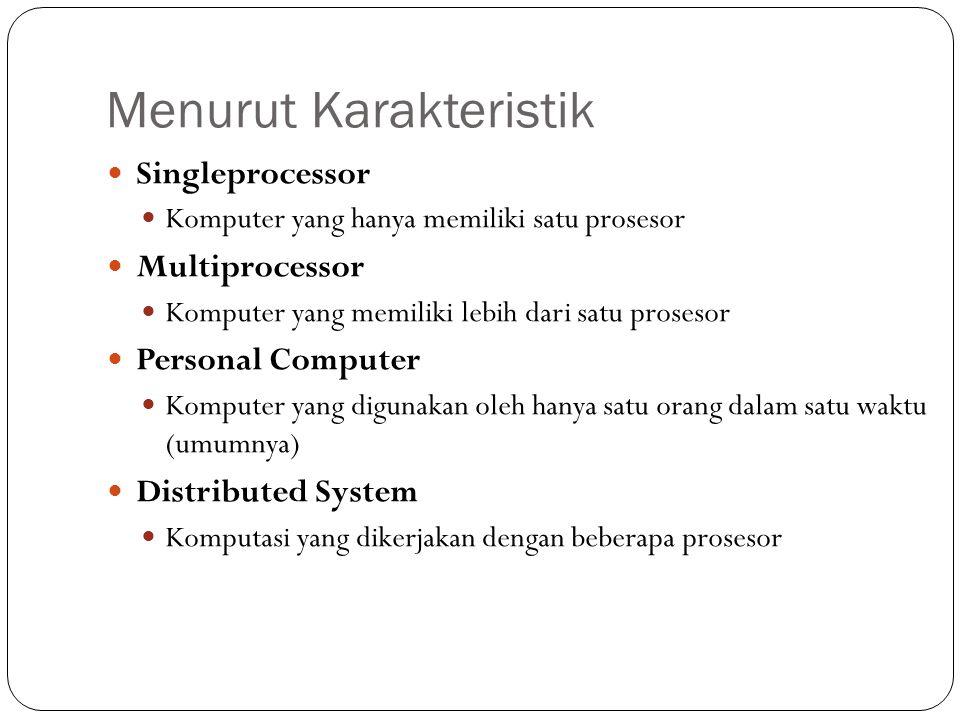 Menurut Karakteristik Singleprocessor Komputer yang hanya memiliki satu prosesor Multiprocessor Komputer yang memiliki lebih dari satu prosesor Person