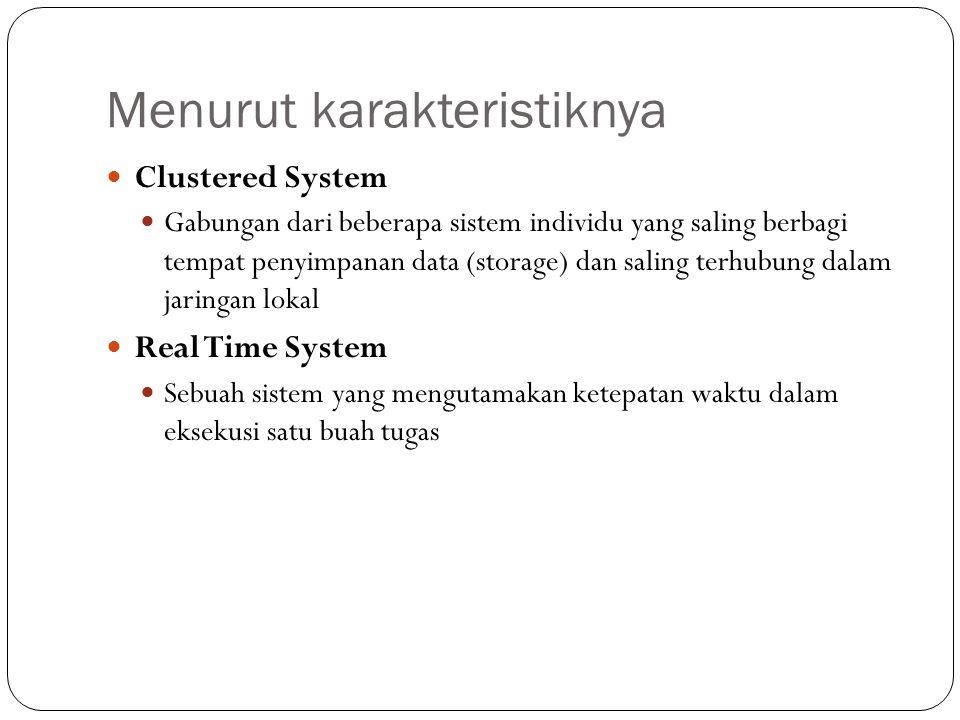 Menurut karakteristiknya Clustered System Gabungan dari beberapa sistem individu yang saling berbagi tempat penyimpanan data (storage) dan saling terh