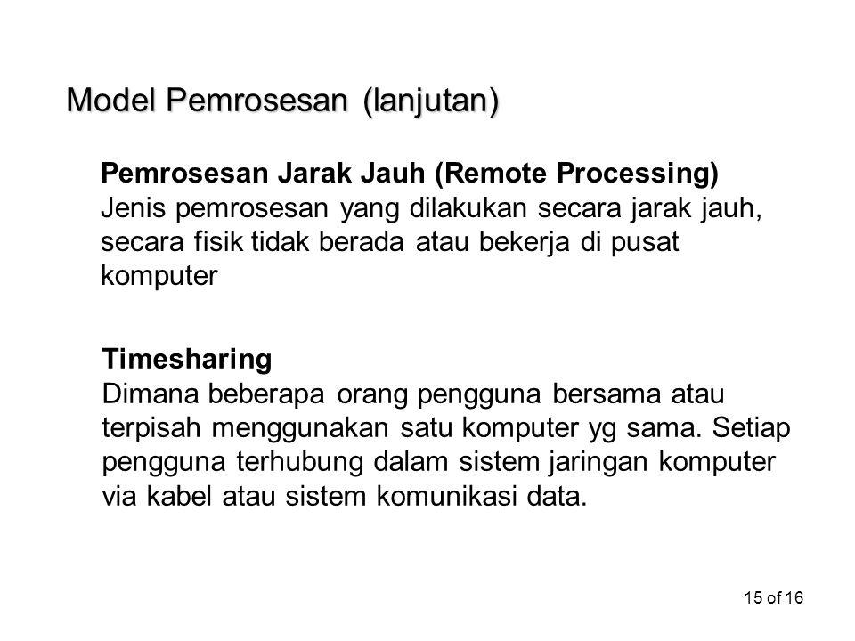 15 of 16 Pemrosesan Jarak Jauh (Remote Processing) Jenis pemrosesan yang dilakukan secara jarak jauh, secara fisik tidak berada atau bekerja di pusat