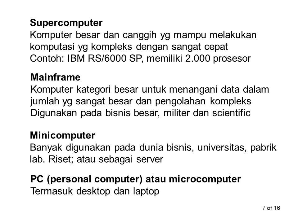 7 of 16 Supercomputer Komputer besar dan canggih yg mampu melakukan komputasi yg kompleks dengan sangat cepat Contoh: IBM RS/6000 SP, memiliki 2.000 p