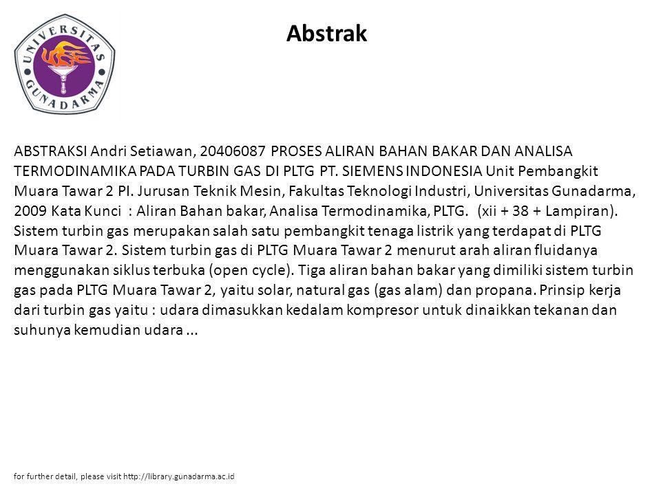 Abstrak ABSTRAKSI Andri Setiawan, 20406087 PROSES ALIRAN BAHAN BAKAR DAN ANALISA TERMODINAMIKA PADA TURBIN GAS DI PLTG PT. SIEMENS INDONESIA Unit Pemb