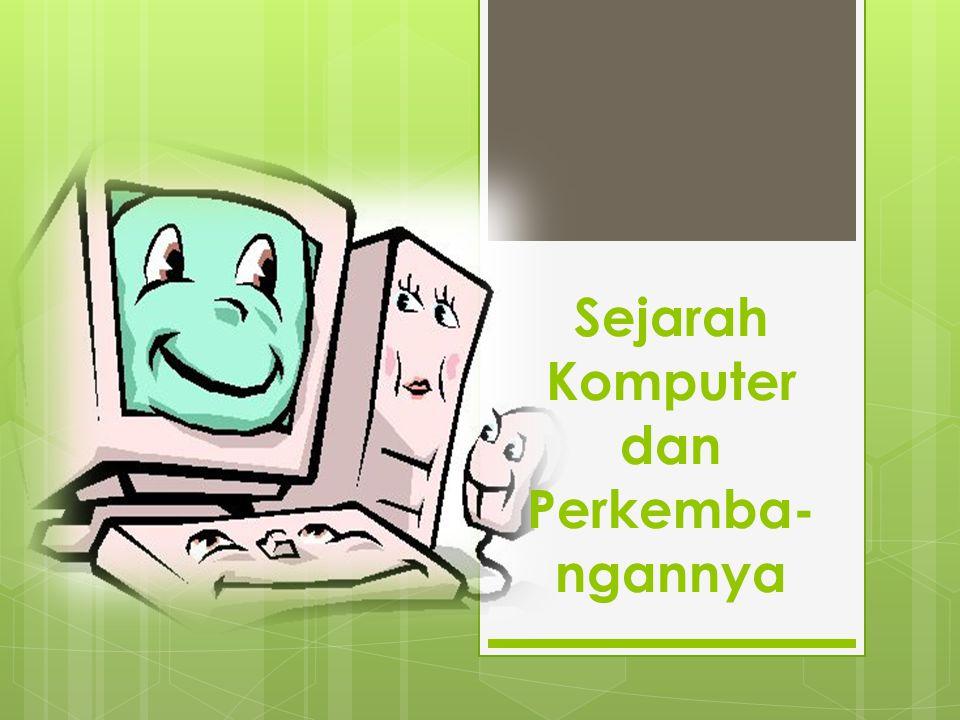 Sejarah Komputer dan Perkemba- ngannya