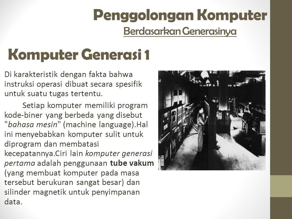 Penggolongan Komputer Berdasarkan Generasinya Di karakteristik dengan fakta bahwa instruksi operasi dibuat secara spesifik untuk suatu tugas tertentu.