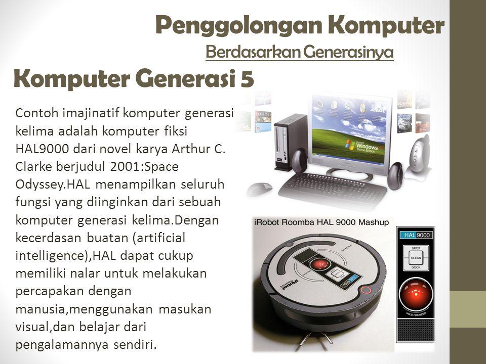 Penggolongan Komputer Berdasarkan Generasinya Komputer Generasi 5 Contoh imajinatif komputer generasi kelima adalah komputer fiksi HAL9000 dari novel