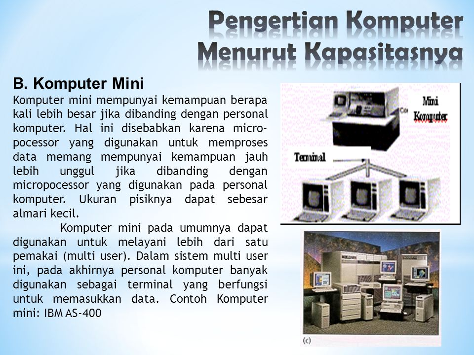 B. Komputer Mini Komputer mini mempunyai kemampuan berapa kali lebih besar jika dibanding dengan personal komputer. Hal ini disebabkan karena micro- p