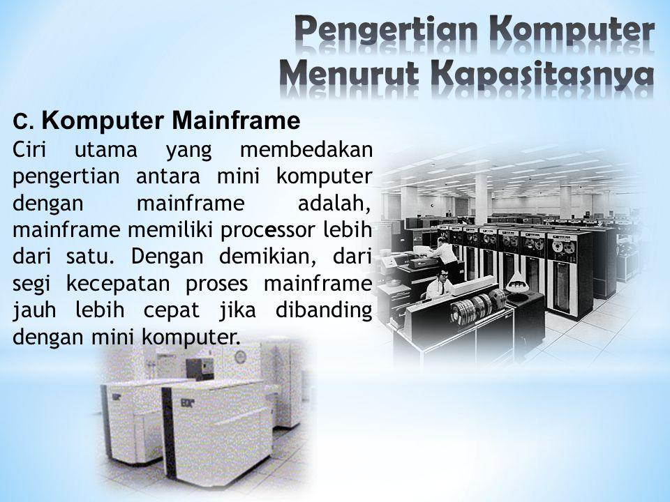 C. Komputer Mainframe Ciri utama yang membedakan pengertian antara mini komputer dengan mainframe adalah, mainframe memiliki processor lebih dari satu
