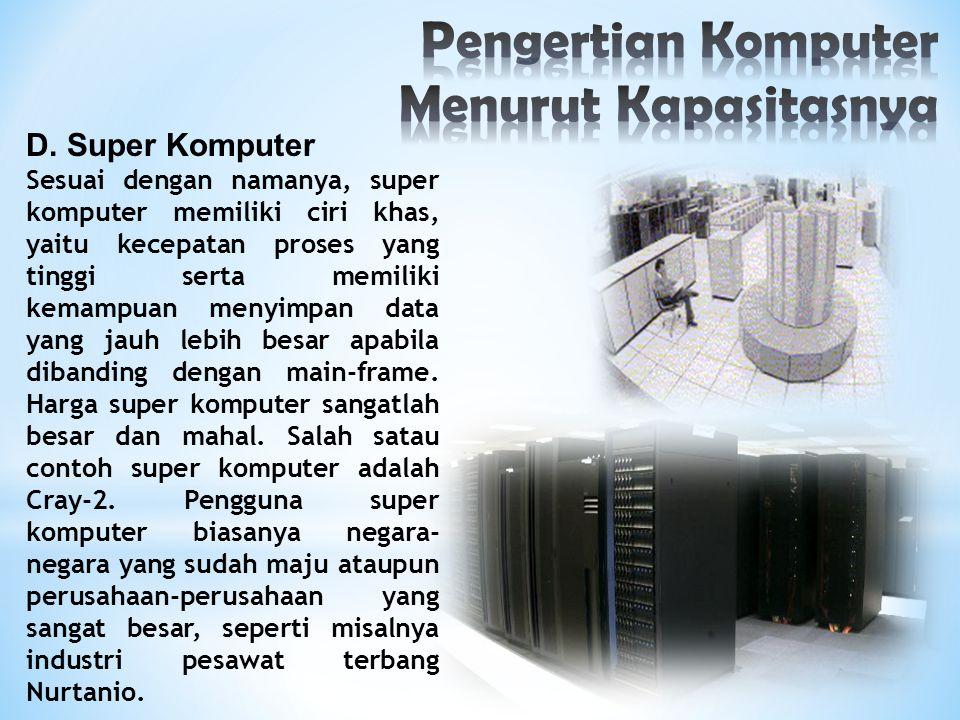 D. Super Komputer Sesuai dengan namanya, super komputer memiliki ciri khas, yaitu kecepatan proses yang tinggi serta memiliki kemampuan menyimpan data