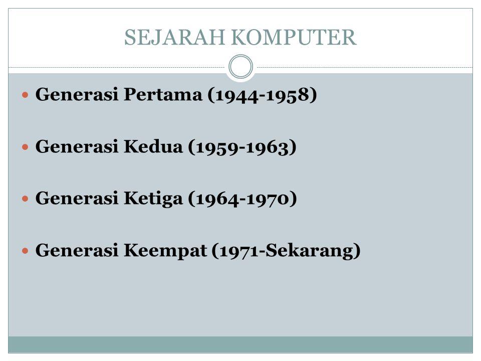 SEJARAH KOMPUTER Generasi Pertama (1944-1958) Generasi Kedua (1959-1963) Generasi Ketiga (1964-1970) Generasi Keempat (1971-Sekarang)