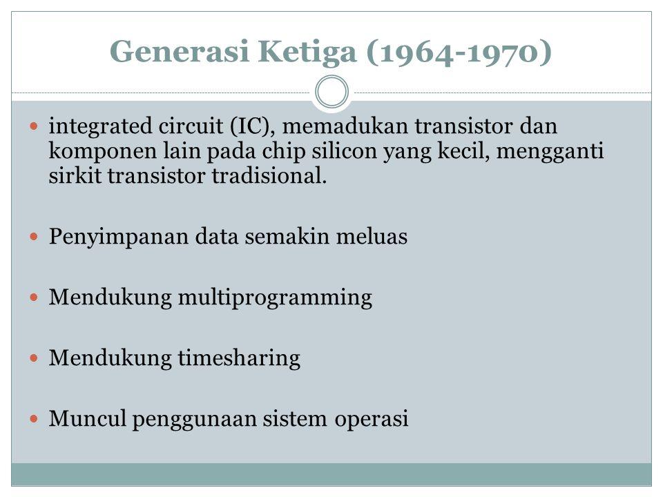 Generasi Ketiga (1964-1970) integrated circuit (IC), memadukan transistor dan komponen lain pada chip silicon yang kecil, mengganti sirkit transistor tradisional.