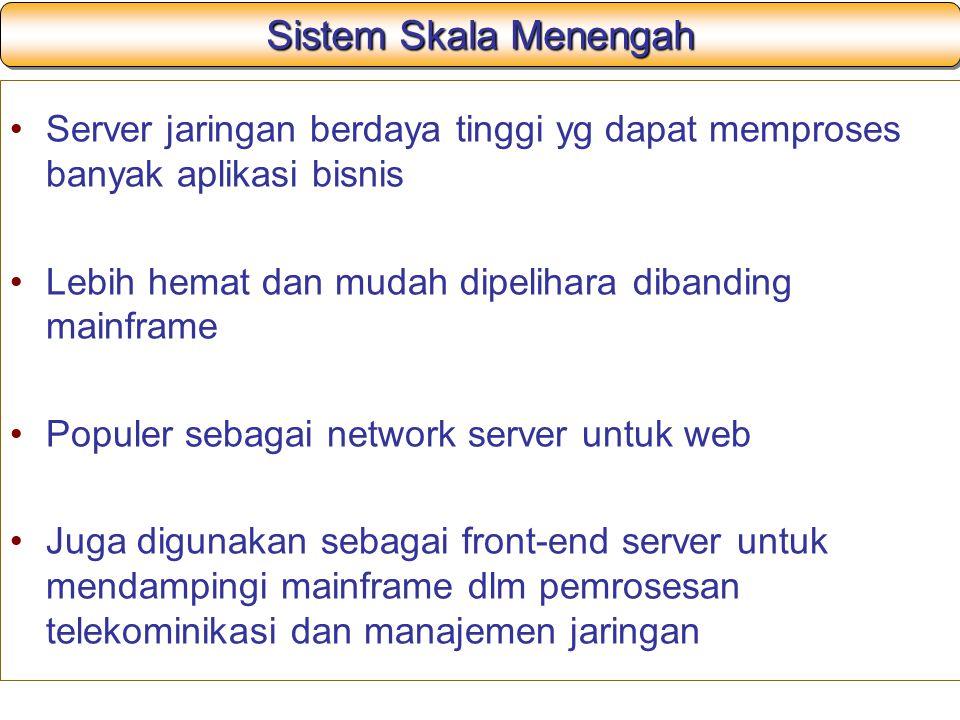 Sistem Skala Menengah Server jaringan berdaya tinggi yg dapat memproses banyak aplikasi bisnis Lebih hemat dan mudah dipelihara dibanding mainframe Po