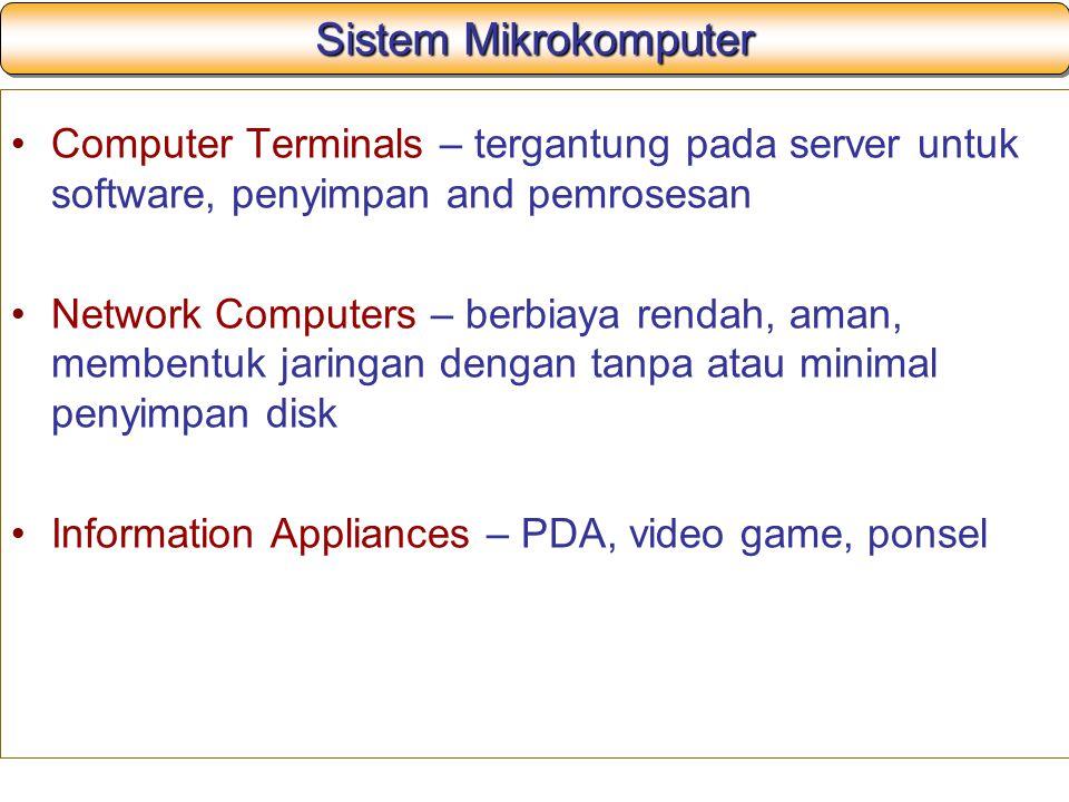 Sistem Mikrokomputer Computer Terminals – tergantung pada server untuk software, penyimpan and pemrosesan Network Computers – berbiaya rendah, aman, m