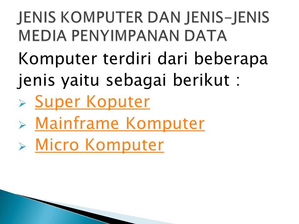 Komputer terdiri dari beberapa jenis yaitu sebagai berikut :  Super Koputer Super Koputer  Mainframe Komputer Mainframe Komputer  Micro Komputer Micro Komputer