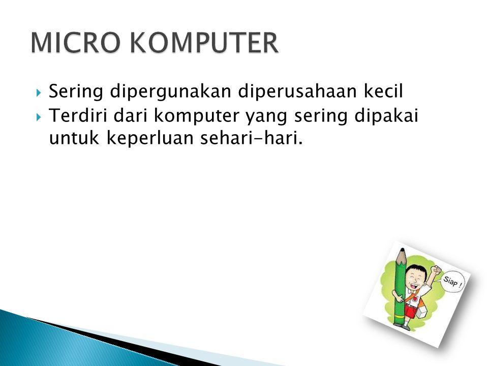  Sering dipergunakan diperusahaan kecil  Terdiri dari komputer yang sering dipakai untuk keperluan sehari-hari.