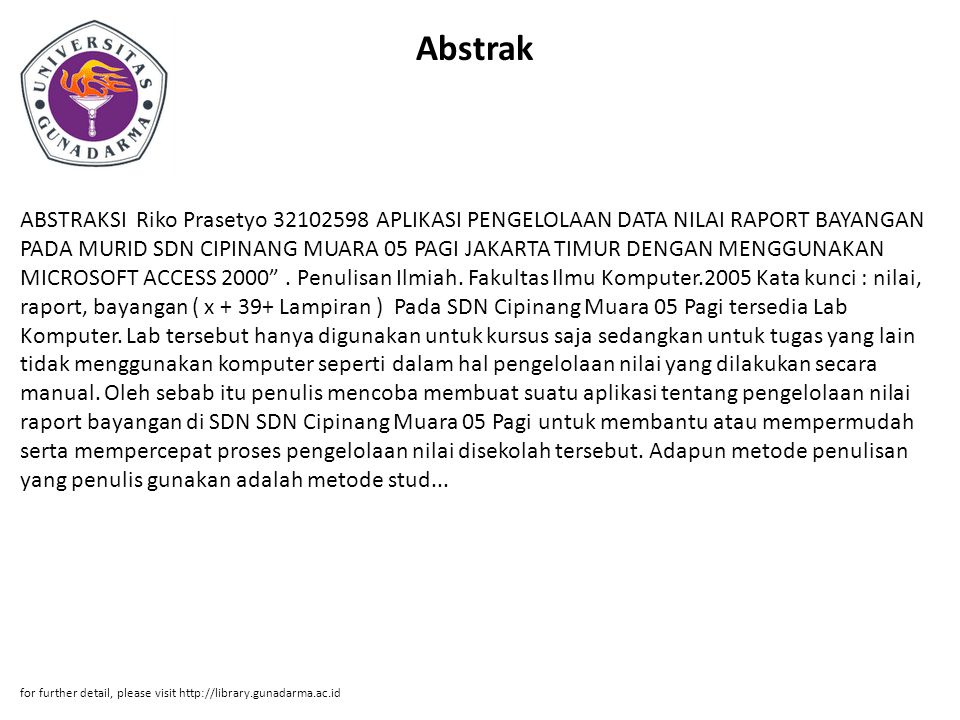 Abstrak ABSTRAKSI Riko Prasetyo 32102598 APLIKASI PENGELOLAAN DATA NILAI RAPORT BAYANGAN PADA MURID SDN CIPINANG MUARA 05 PAGI JAKARTA TIMUR DENGAN MENGGUNAKAN MICROSOFT ACCESS 2000 .